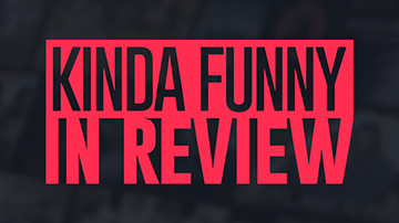 Kinda Funny in Review