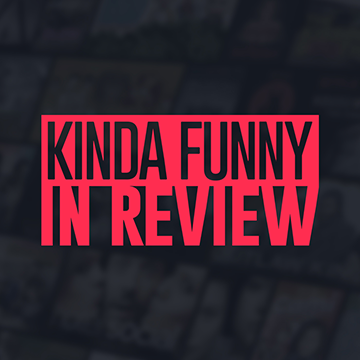 Kinda Funny In Review